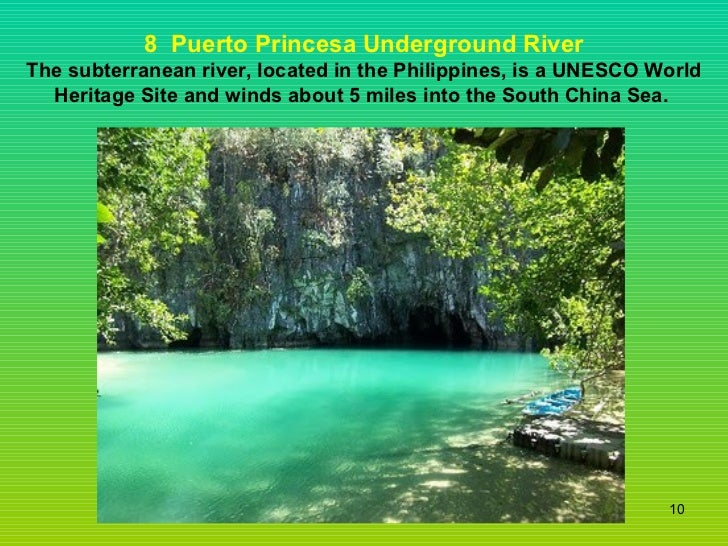 8  Puerto Princesa Underground River The subterranean river, located in the Philippines, is a UNESCO World Heritage Site a...