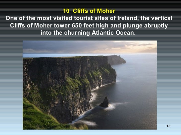 10  Cliffs of Moher One of the most visited tourist sites of Ireland, the vertical Cliffs of Moher tower 650 feet high and...