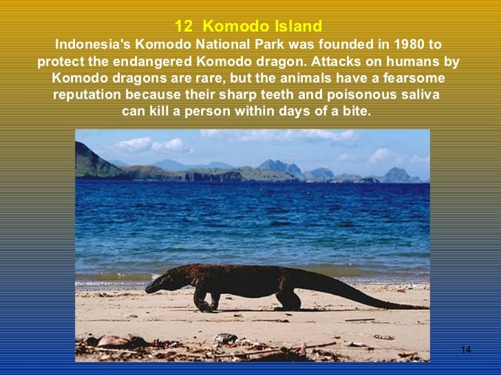 12  Komodo Island Indonesia's Komodo National Park was founded in 1980 to protect the endangered Komodo dragon. Attacks on...
