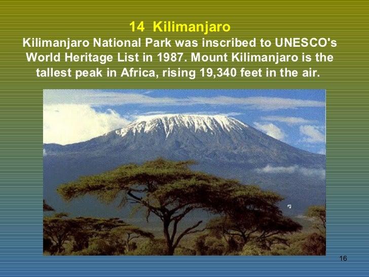 14  Kilimanjaro Kilimanjaro National Park was inscribed to UNESCO's World Heritage List in 1987. Mount Kilimanjaro is the ...