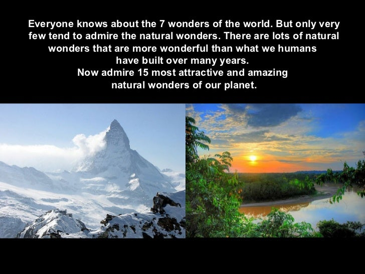 Everyone knows about the 7 wonders of the world. But only very few tend to admire the natural wonders. There are lots of n...