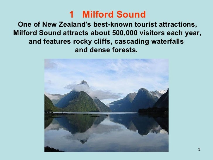 1  Milford Sound One of New Zealand's best-known tourist attractions, Milford Sound attracts about 500,000 visitors each y...