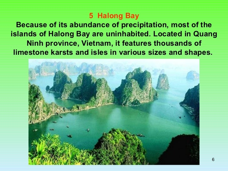 5  Halong Bay Because of its abundance of precipitation, most of the islands of Halong Bay are uninhabited. Located in Qua...