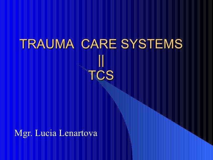 TRAUMA  CARE SYSTEMS || TCS Mgr. Lucia Lenartova