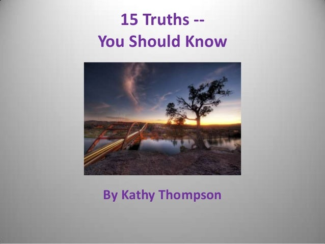 15 Truths -You Should Know  By Kathy Thompson