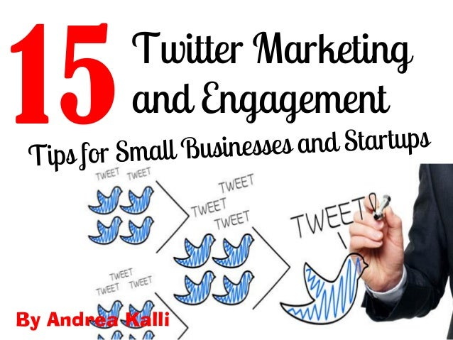15Twitter Marketing and Engagement By Andrea Kalli