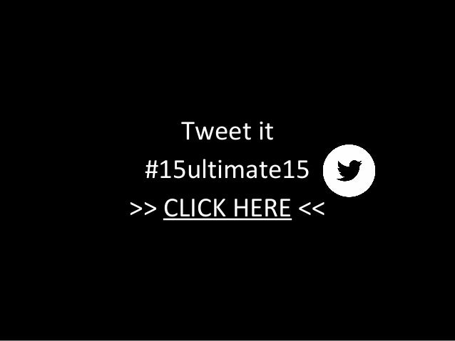 Tweet it #15ultimate15 >> CLICK HERE <<