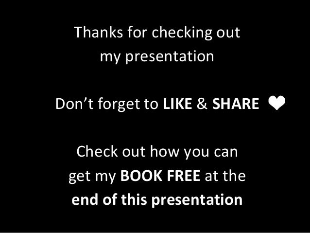 Thanks for checking out my presentation Don't forget to LIKE & SHARE Check out how you can get my BOOK FREE at the end of ...