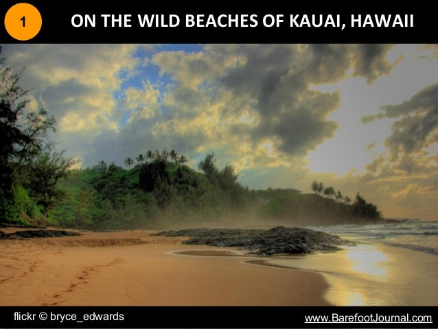 flickr © bryce_edwards www.BarefootJournal.com 1 ON THE WILD BEACHES OF KAUAI, HAWAII