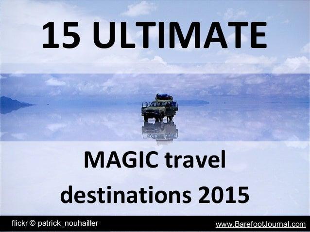 15 ULTIMATE flickr © patrick_nouhailler www.BarefootJournal.com MAGIC travel destinations 2015