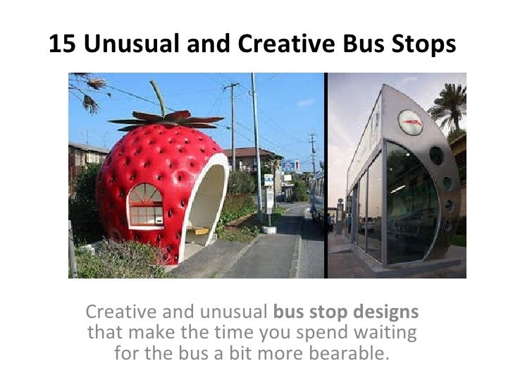 15 Unusual and Creative Bus Stops Creative and unusual  bus stop designs  that make the time you spend waiting for the bus...
