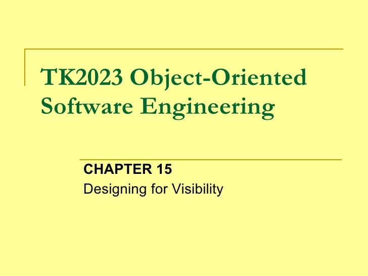 TK2023 Object-Oriented Software Engineering CHAPTER 15 Designing for Visibility