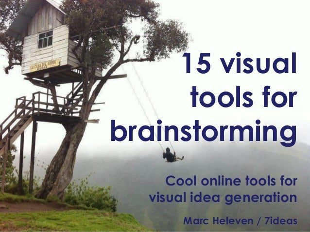 15 visual  tools for  brainstorming  Cool online tools for  visual idea generation  Marc Heleven / 7ideas