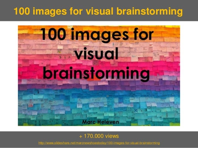 + 170.000 viewshttp://www.slideshare.net/marcnewshoestoday/100-images-for-visual-brainstorming  100 images for visual brai...