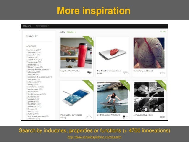 Search by industries, properties or functions (+ 4700 innovations)  http://www.moreinspiration.com/search  More inspiration