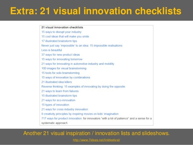 Another 21 visual inspiration / innovation lists and slideshows.  http://www.7ideas.net/linkfestival/  Extra: 21 visual in...