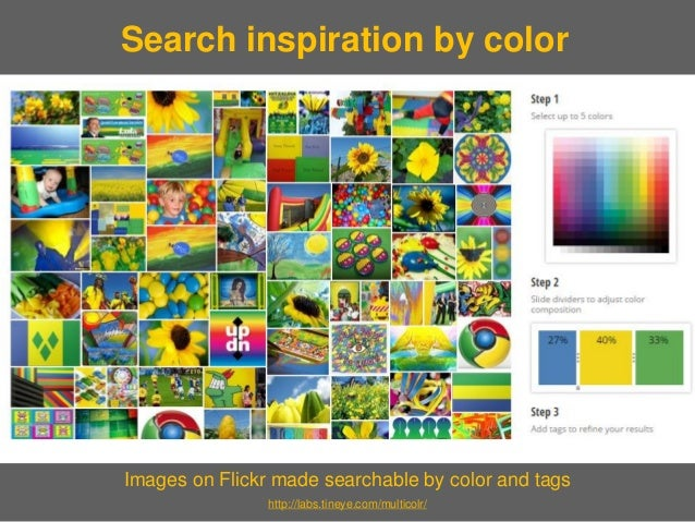 Images on Flickr made searchable by color and tags  http://labs.tineye.com/multicolr/  Search inspiration by color