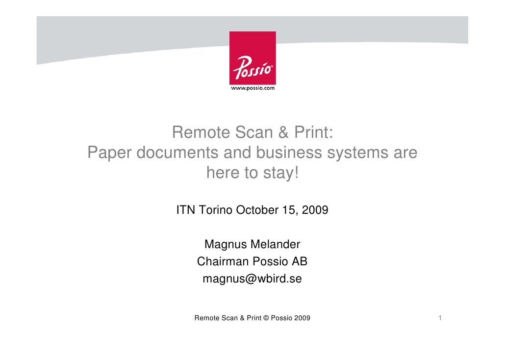 Remote Scan & Print: Paper documents and business systems are              here to stay!            ITN Torino October 15,...