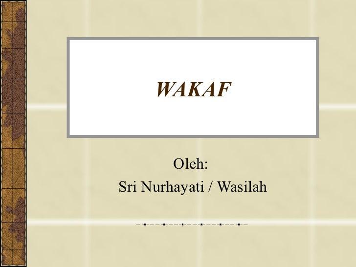 WAKAF Oleh:  Sri Nurhayati / Wasilah