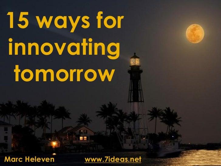 15 ways forinnovating tomorrowMarc Heleven   www.7ideas.net