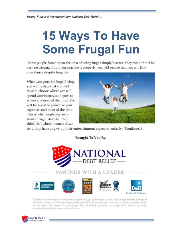 Helpful Financial Information from National Debt Relief … 15 Ways To Have Some Frugal Fun Some people frown upon the idea ...