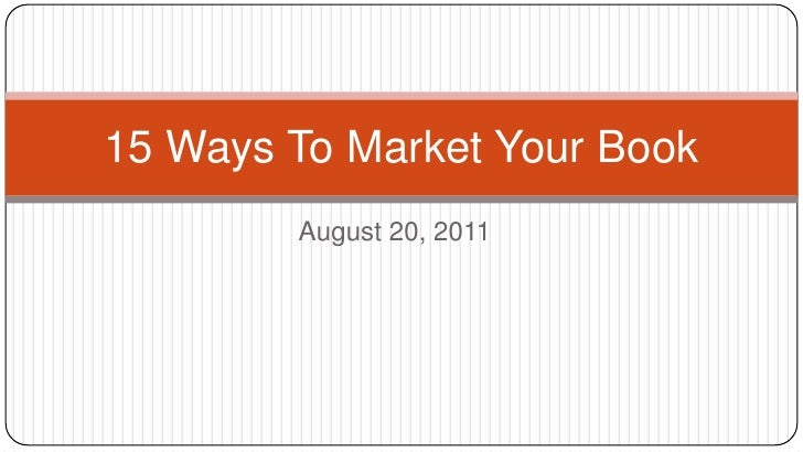 August 20, 2011<br />15 Ways To Market Your Book<br />