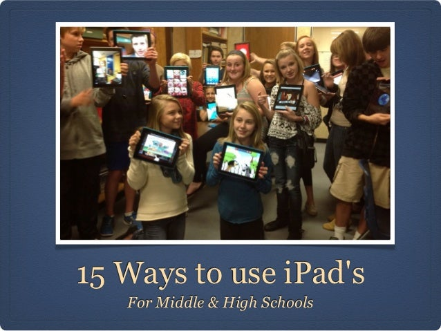 15 Ways to use iPads   For Middle & High Schools