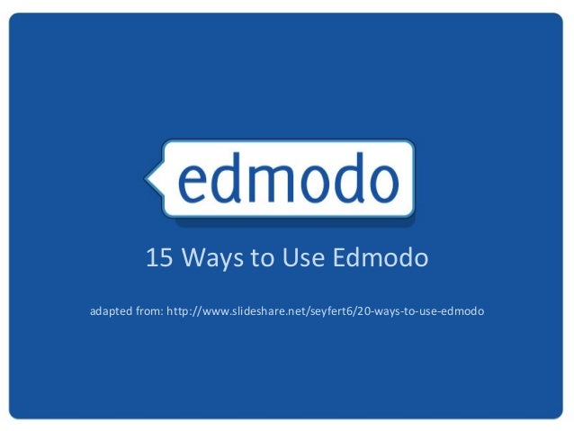 15 Ways to Use Edmodoadapted from: http://www.slideshare.net/seyfert6/20-ways-to-use-edmodo