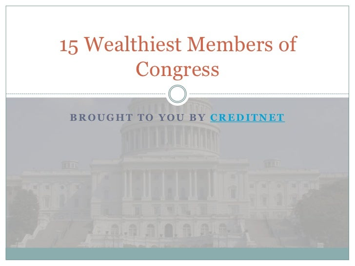Brought to you by CreditNet<br />15 Wealthiest Members of Congress<br />