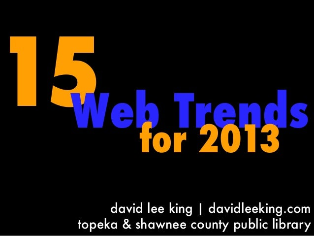 15 Trends Web           for 2013       david lee king | davidleeking.com  topeka & shawnee county public library