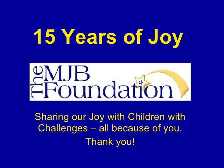 15 Years of Joy   Sharing our Joy with Children with Challenges – all because of you.            Thank you!