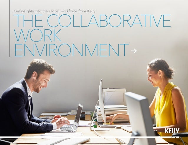 THECOLLABORATIVE WORK ENVIRONMENT Key insights into the global workforce from Kelly®