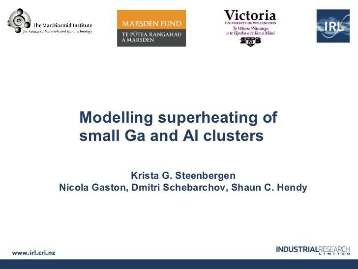Modelling superheating of small Ga and Al clusters 10   m Krista G. Steenbergen Nicola Gaston, Dmitri Schebarchov, Shaun ...