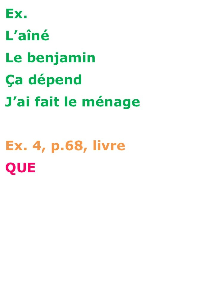 Ex.L'aînéLe benjaminÇa dépendJ'ai fait le ménageEx. 4, p.68, livreQUE