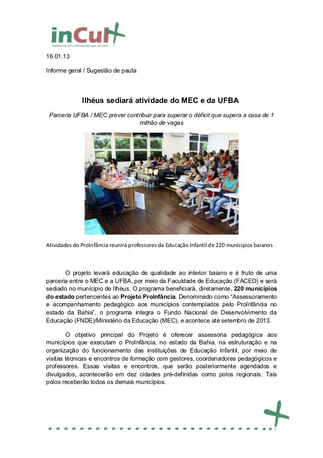 16.01.13Informe geral / Sugestão de pauta              Ilhéus sediará atividade do MEC e da UFBA Parceria UFBA / MEC preve...