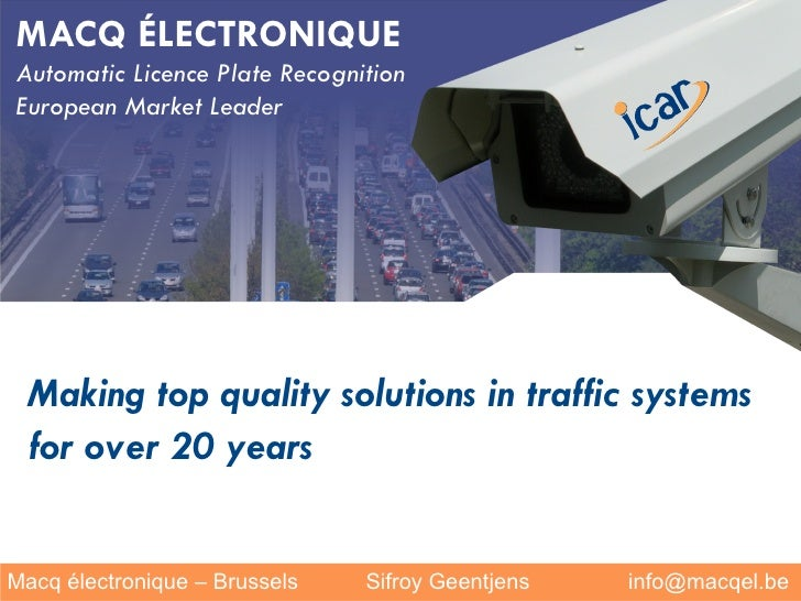MACQ ÉLECTRONIQUE Automatic Licence Plate Recognition European Market Leader       Making top quality solutions in traffic...