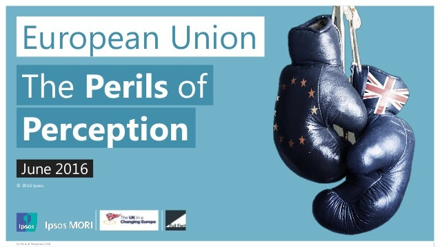 © 2016 Ipsos. 1EU Perils of Perception 2016 European Union The Perils of June 2016 Perception