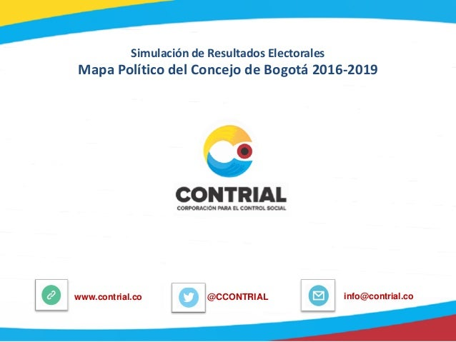 Simulación de Resultados Electorales Mapa Político del Concejo de Bogotá 2016-2019 @CCONTRIALwww.contrial.co info@contrial...