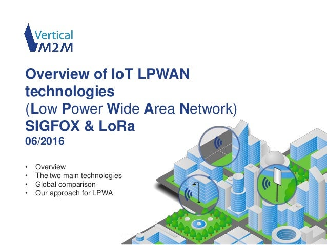 www.vertical-m2m.com • Overview • The two main technologies • Global comparison • Our approach for LPWA Overview of IoT LP...