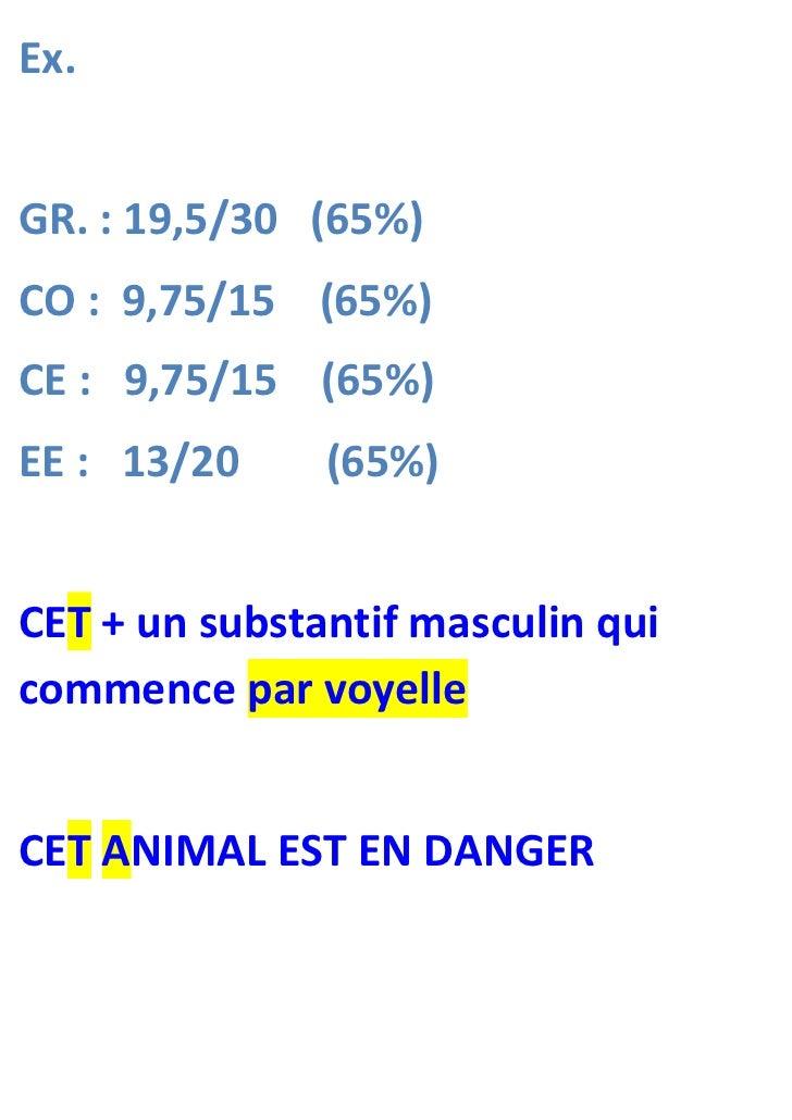 Ex.GR. : 19,5/30 (65%)CO : 9,75/15 (65%)CE : 9,75/15 (65%)EE : 13/20     (65%)CET + un substantif masculin quicommence par...
