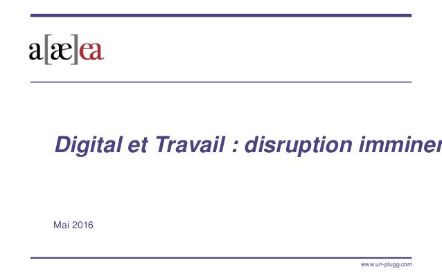 www.un-plugg.com Digital et Travail : disruption imminen Mai 2016