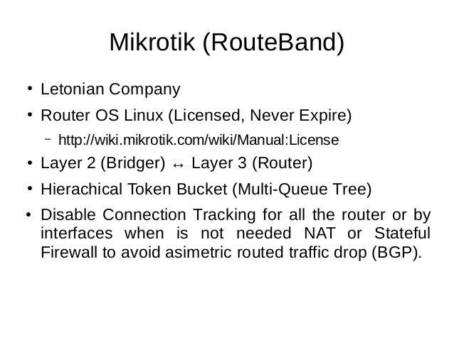 Mikrotik (RouteBand) ● Letonian Company ● Router OS Linux (Licensed, Never Expire) – http://wiki.mikrotik.com/wiki/Manual:...
