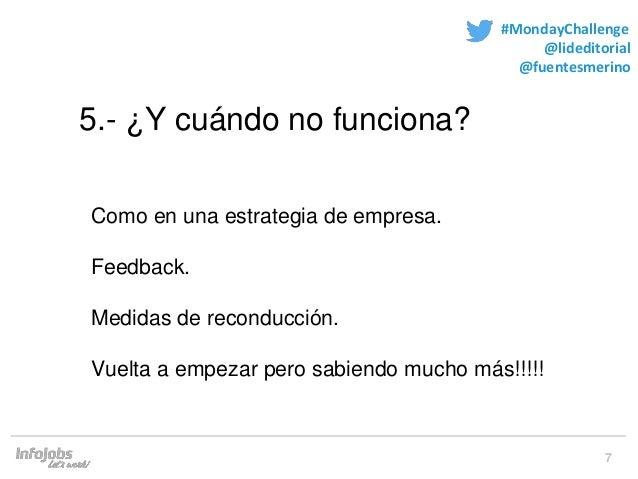 7 #MondayChallenge @lideditorial @fuentesmerino 5.- ¿Y cuándo no funciona? Como en una estrategia de empresa. Feedback. Me...