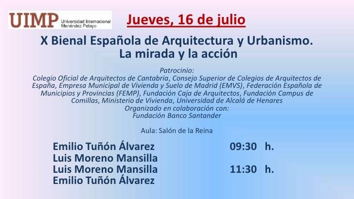 Jueves, 16 de julio<br />X Bienal Española de Arquitectura y Urbanismo. La mirada y la acción<br />Patrocinio: <br />Cole...