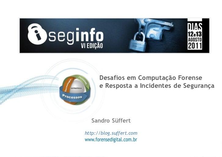 Desafios em Computação Forense      e Resposta a Incidentes de Segurança  Sandro Süfferthttp://blog.suffert.com