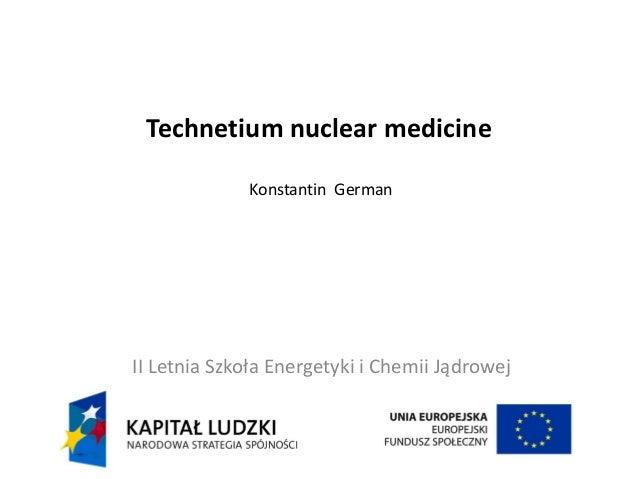 Technetium nuclear medicine Konstantin German II Letnia Szkoła Energetyki i Chemii Jądrowej