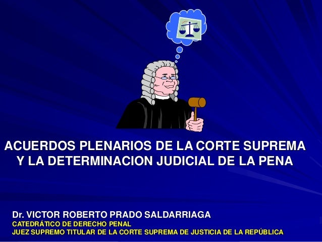 Dr. VICTOR ROBERTO PRADO SALDARRIAGA CATEDRÁTICO DE DERECHO PENAL JUEZ SUPREMO TITULAR DE LA CORTE SUPREMA DE JUSTICIA DE ...