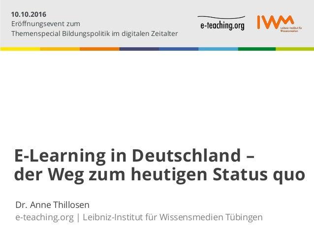 Datum E-Learning in Deutschland – der Weg zum heutigen Status quo Dr. Anne Thillosen e-teaching.org | Leibniz-Institut für...