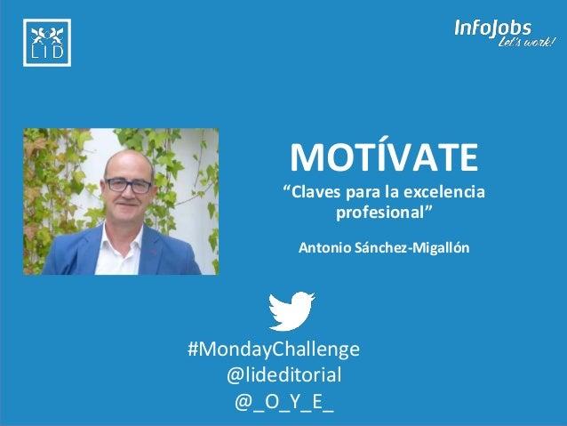"""1 MOTÍVATE """"Claves para la excelencia profesional"""" Antonio Sánchez-Migallón #MondayChallenge @lideditorial @_O_Y_E_"""