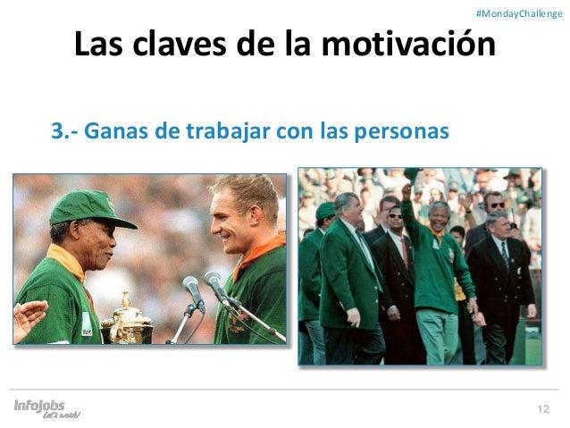 12 ##MondayChallenge 3.- Ganas de trabajar con las personas Las claves de la motivación